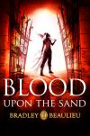 Blood upon the Sand by Bradley P. Beaulieu