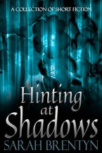 Hinting at Shadows by Sarah Brentyn