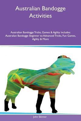Australian Bandogge Activities Australian Bandogge Tricks, Games & Agility Includes: Australian Bandogge Beginner to Advanced Tricks, Fun Games, Agility & More