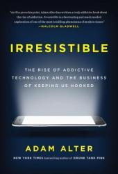 Irresistible: The Rise of Addictive Technology and the Business of Keeping Us Hooked Book Pdf