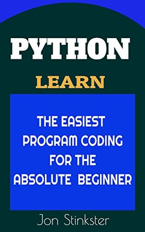 Python: Learn the Easiest Program Coding for the Absolute Beginner (Computer Coding Book 1)