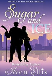 Sugar and Ice (Rinkside in the Rockies, #1) Book Pdf