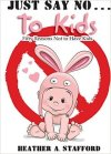 Just Say No . . . to Kids! by Heather A. Stafford