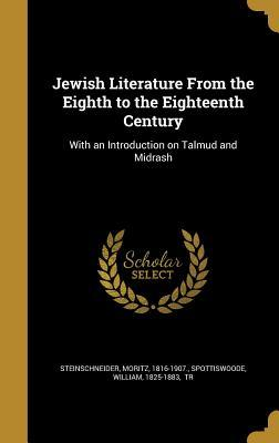 Jewish Literature from the Eighth to the Eighteenth Century: With an Introduction on Talmud and Midrash