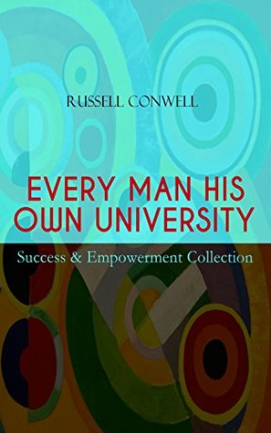 EVERY MAN HIS OWN UNIVERSITY – Success & Empowerment Collection: How to Achieve Success Through Observation