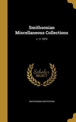 Smithsonian Miscellaneous Collections; V. 11 1874