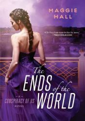 The Ends of the World (The Conspiracy of Us, #3) Book by Maggie  Hall