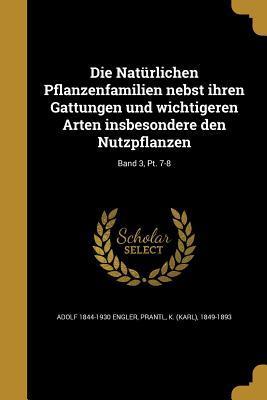Die Naturlichen Pflanzenfamilien Nebst Ihren Gattungen Und Wichtigeren Arten Insbesondere Den Nutzpflanzen; Band 3, PT. 7-8