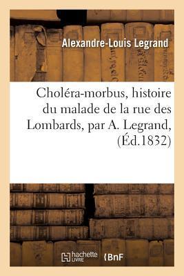 Chola(c)Ra-Morbus, Histoire Du Malade de La Rue Des Lombards, Par A. Legrand,