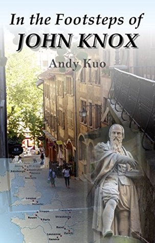 In the Footsteps of John Knox: A Man of Fearless Faith