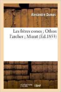Les Freres Corses; Othon L'Archer; Murat