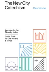 The New City Catechism Devotional: God's Truth for Our Hearts and Minds