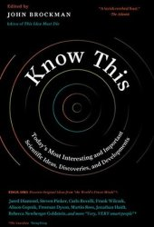 Know This: Today's Most Interesting and Important Scientific Ideas, Discoveries, and Developments Book Pdf