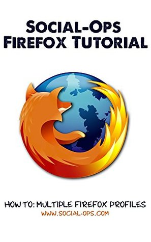 Social-Ops Firefox Tutorial: How to Multiple Firefox Profiles