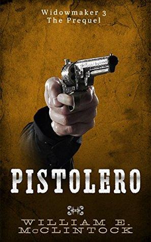 Pistolero: The Prequel (Widowmaker Book 3)
