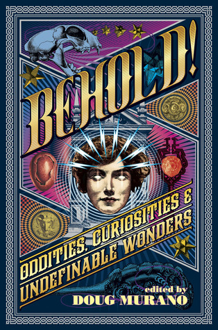 Behold! Oddities, Curiosities and Undefinable Wonders