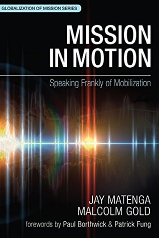 Mission in Motion: Speaking Frankly of Mobilization (WEA Globalization of Mission Series)