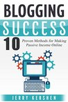 Blogging: Blogging Success: 10 Proven Steps to Starting a Blog and Making Money