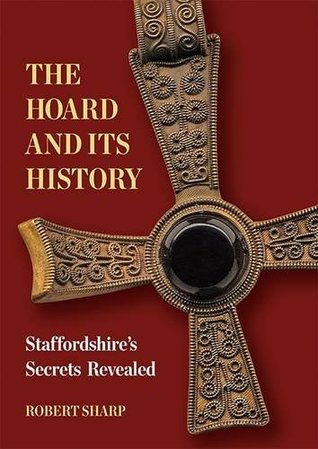 The Hoard and its History: Staffordshire's Secrets Revealed
