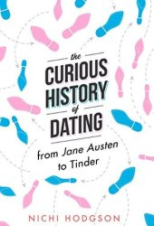 The Curious History of Dating: From Jane Austen to Tinder Pdf Book