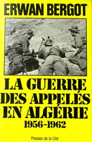La Guerre Des Appelés En Algérie 1956-1962