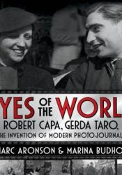 Eyes of the World: Robert Capa, Gerda Taro, and the Invention of Modern Photojournalism Pdf Book