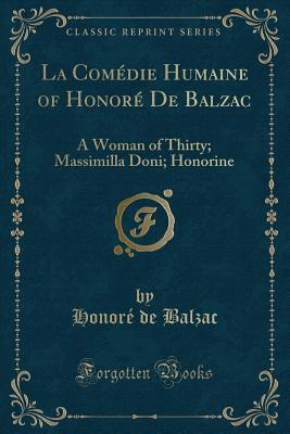 La Com�die Humaine of Honor� de Balzac: A Woman of Thirty; Massimilla Doni; Honorine
