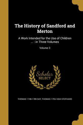 The History of Sandford and Merton: A Work Intended for the Use of Children ...: In Three Volumes; Volume 3