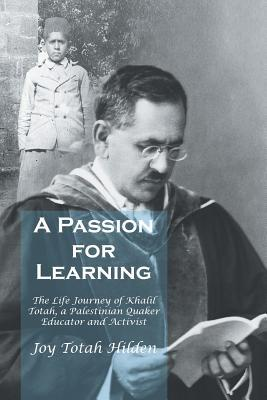 A Passion for Learning: The Life Journey of Khalil Totah, a Palestinian Quaker Educator and Activist