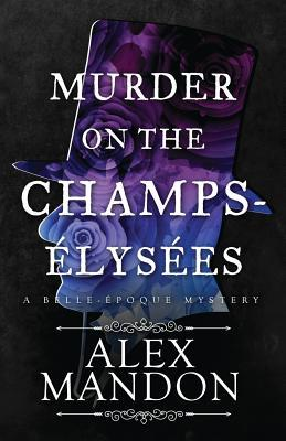 Murder on the Champs-Elysees: A Belle-Epoque Mystery