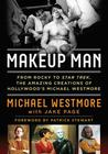 Makeup Man: From Rocky to Star Trek the Amazing Creations of Hollywood's Michael Westmore