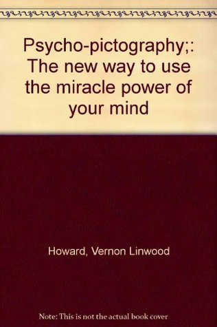 Psycho-pictography;: The new way to use the miracle power of your mind