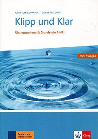Klipp Und Klar: Ubungsgrammatik Grundstufe Deutsch - Mit Losungen