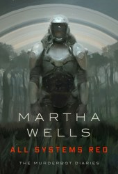 All Systems Red (The Murderbot Diaries, #1) Book