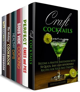 Drink, Eat and Enjoy Box Set (6 in 1): Over 200 Cocktails, Cakes, Pies, Dips and Healthy Snacks, Dinners and Other Easy but Delicious Meals (Dump Recipes)