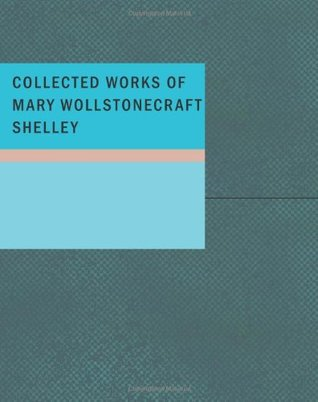 Collected Works of Mary Wollstonecraft Shelley