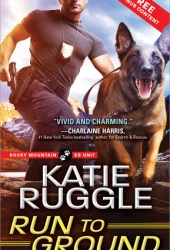 Run to Ground (Rocky Mountain K9 Unit, #1) Book