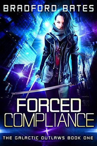 Forced Compliance (The Galactic Outlaws, #1)