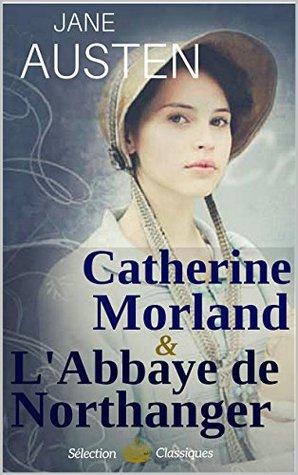 L'Abbaye de Northanger - suivi de Catherine Morland : 2 traductions françaises de Northanger Abbey