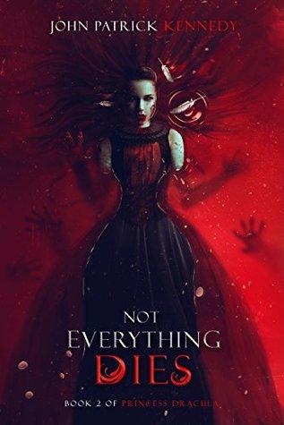 Not Everything Dies (Princess Dracula #2)