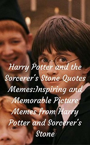 Harry Potter and the Sorcerer's Stone Quotes Memes:Inspiring and Memorable Picture Memes from Harry Potter and Sorcerer's Stone (Harry Potter Inspiring Quotes and Memes Book 1)