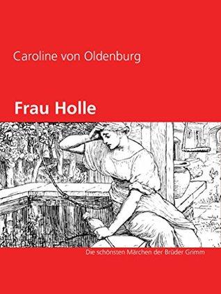 Frau Holle: Die schönsten Märchen der Brüder Grimm