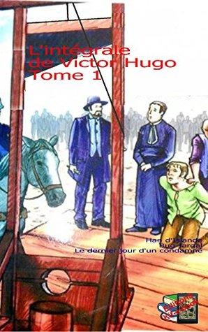 L'intégrale de Victor Hugo Tome 1: Han d'Islande - Bug Jargal - Le dernier jour d'un condamné