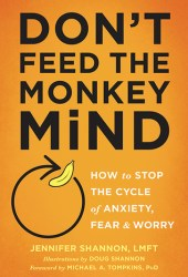 Don't Feed the Monkey Mind: How to Stop the Cycle of Anxiety, Fear, and Worry Pdf Book
