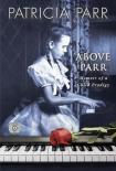 Above Parr: Memoir of a Child Prodigy