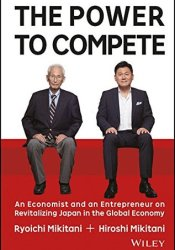 The Power to Compete: An Economist and an Entrepreneur on Revitalizing Japan in the Global Economy Pdf Book
