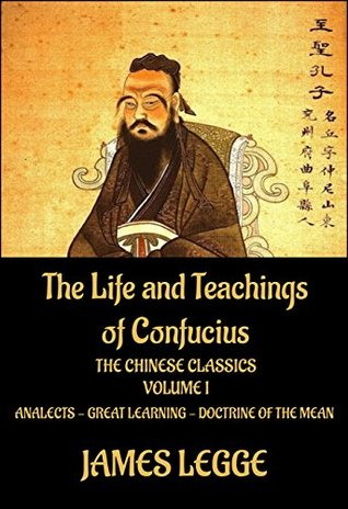 The Life and Teachings of Confucius: The Chinese Classics, Vol. 1: Analects, Great Learning, Doctrine of the Mean