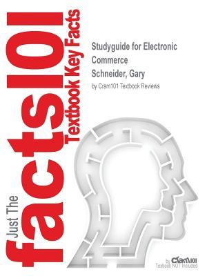 Studyguide for Electronic Commerce by Schneider, Gary, ISBN 9781285425436