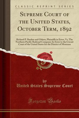 Supreme Court of the United States, October Term, 1892: Richard P. Barden and Others, Plaintiffs in Error, Vs. The Northern Pacific Railroad Company; In Error to the Circuit Court of the United States for the District of Montana