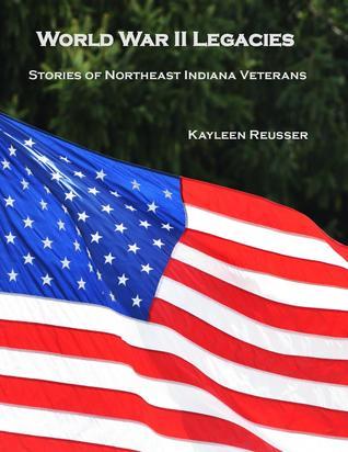World War II: Legacies: Stories of Northeast Indiana Veterans